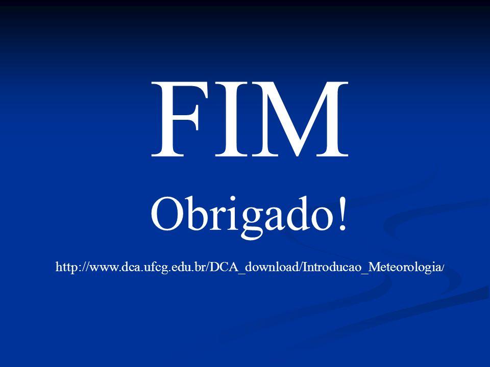 FIM Obrigado! http://www.dca.ufcg.edu.br/DCA_download/Introducao_Meteorologia/