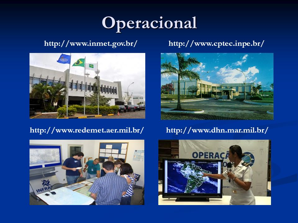 Operacional http://www.inmet.gov.br/ http://www.cptec.inpe.br/
