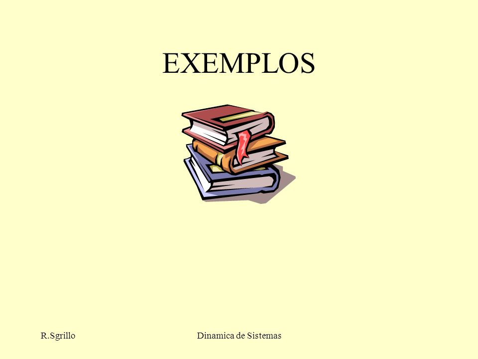 EXEMPLOS R.Sgrillo Dinamica de Sistemas