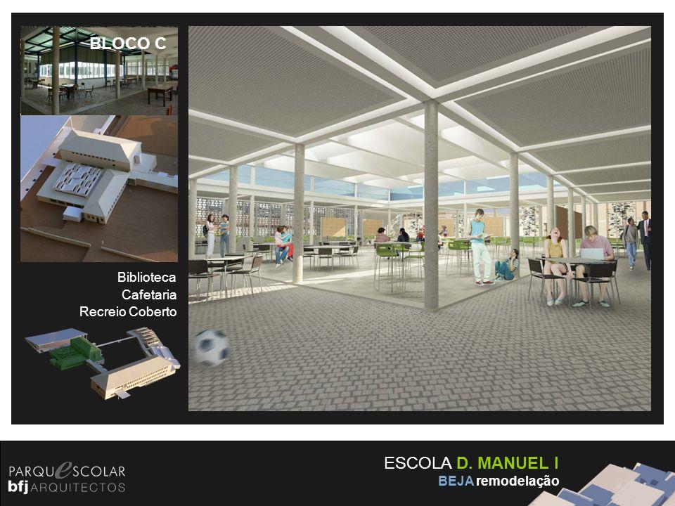 BLOCO C ESCOLA D. MANUEL I Biblioteca Cafetaria Recreio Coberto
