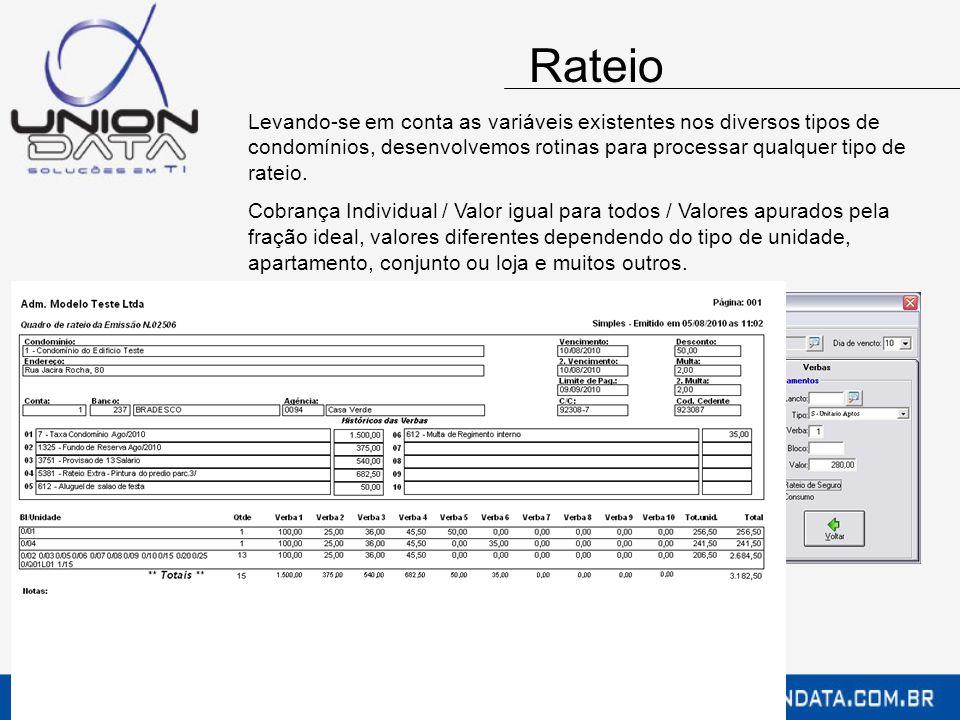 Rateio Levando-se em conta as variáveis existentes nos diversos tipos de condomínios, desenvolvemos rotinas para processar qualquer tipo de rateio.