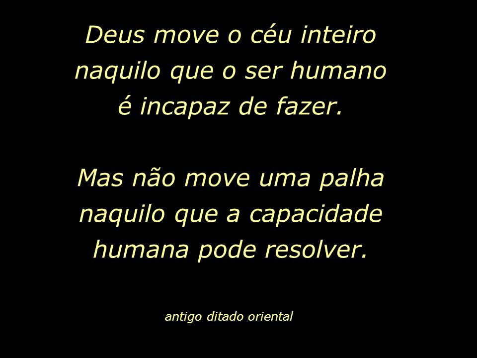 Deus move o céu inteiro naquilo que o ser humano é incapaz de fazer.