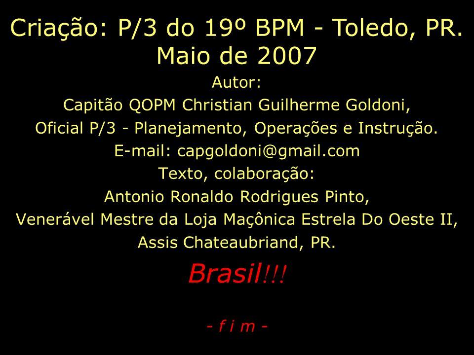Brasil!!! Criação: P/3 do 19º BPM - Toledo, PR. Maio de 2007 Autor: