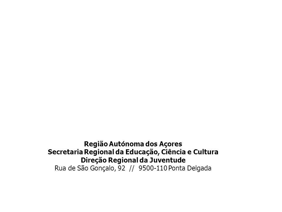 Região Autónoma dos Açores Secretaria Regional da Educação, Ciência e Cultura Direção Regional da Juventude Rua de São Gonçalo, 92 // 9500-110 Ponta Delgada
