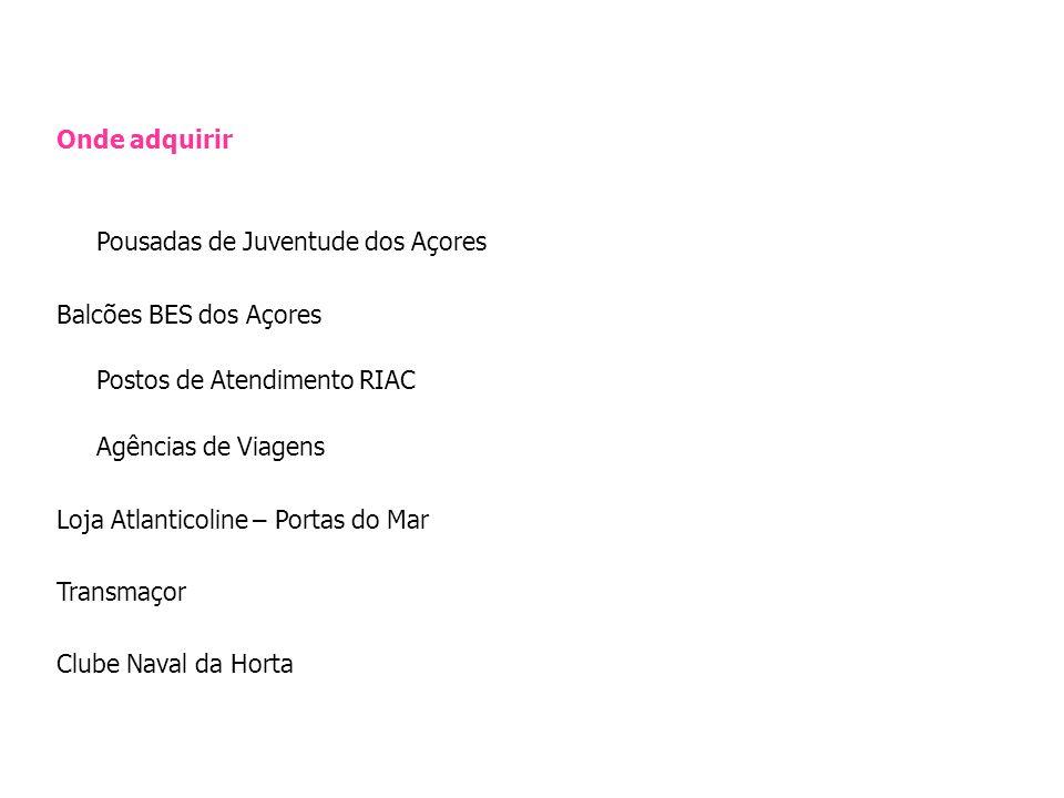 Onde adquirir Pousadas de Juventude dos Açores Balcões BES dos Açores Postos de Atendimento RIAC Agências de Viagens Loja Atlanticoline – Portas do Mar Transmaçor Clube Naval da Horta