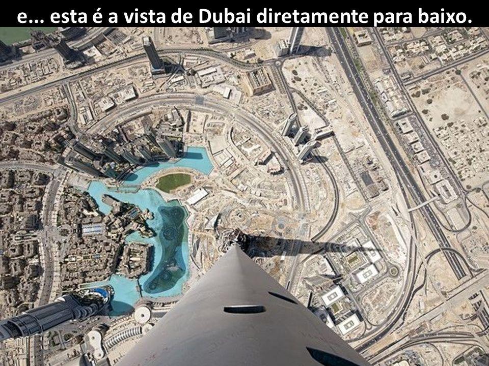 e... esta é a vista de Dubai diretamente para baixo.