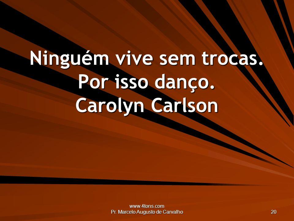 Ninguém vive sem trocas. Por isso danço. Carolyn Carlson