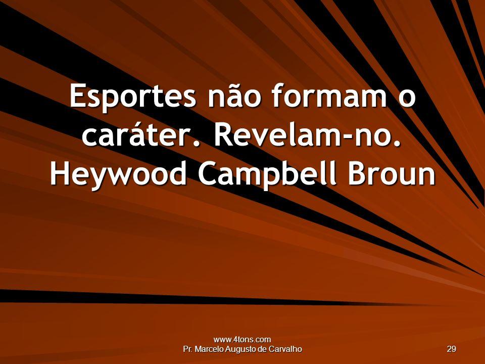 Esportes não formam o caráter. Revelam-no. Heywood Campbell Broun