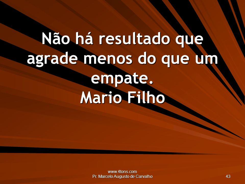 Não há resultado que agrade menos do que um empate. Mario Filho