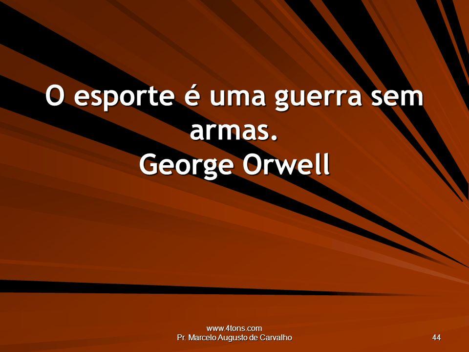 O esporte é uma guerra sem armas. George Orwell