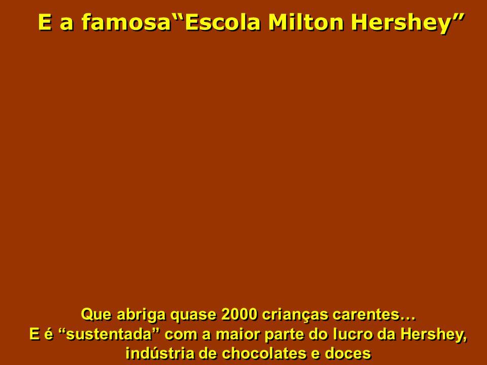 E a famosa Escola Milton Hershey