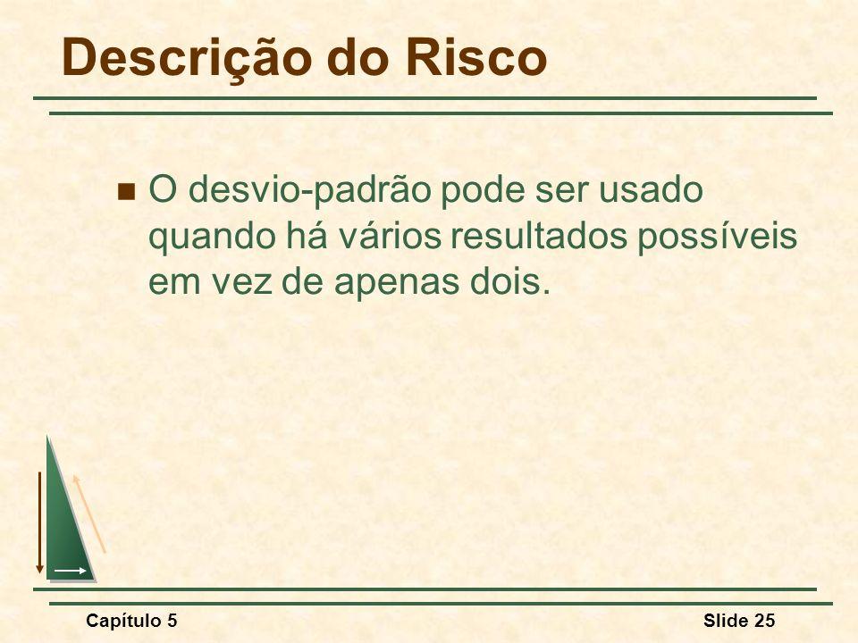 Descrição do Risco O desvio-padrão pode ser usado quando há vários resultados possíveis em vez de apenas dois.
