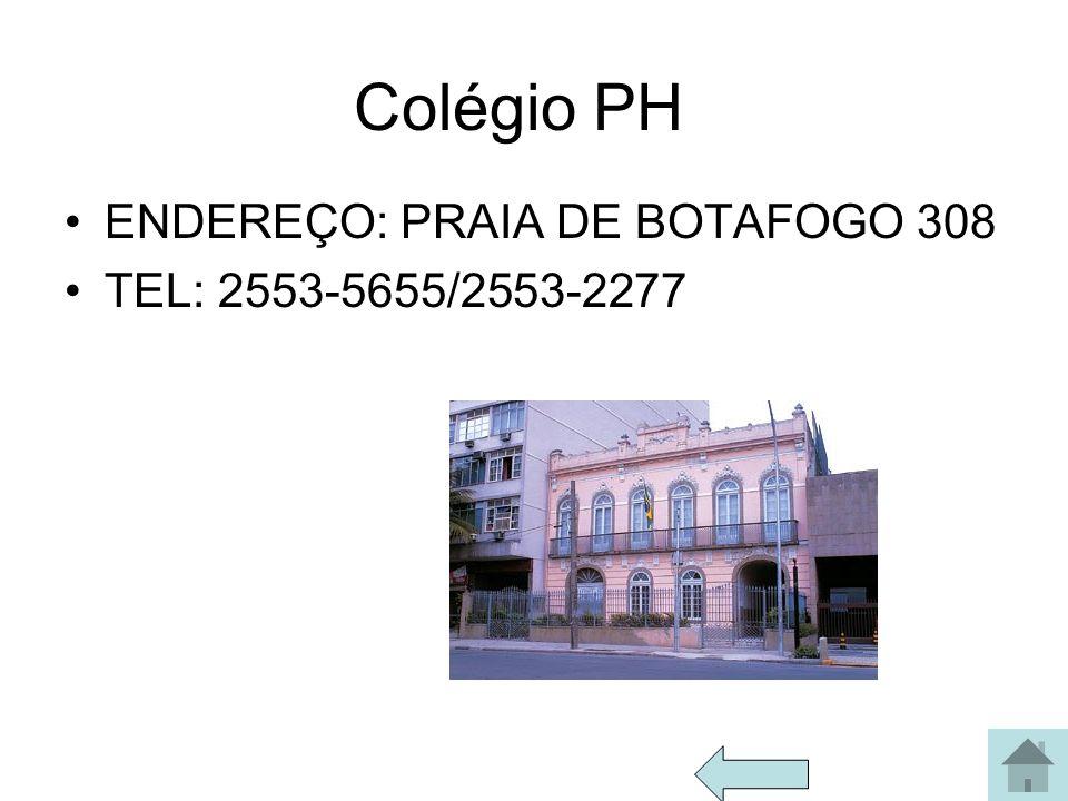 Colégio PH ENDEREÇO: PRAIA DE BOTAFOGO 308 TEL: 2553-5655/2553-2277