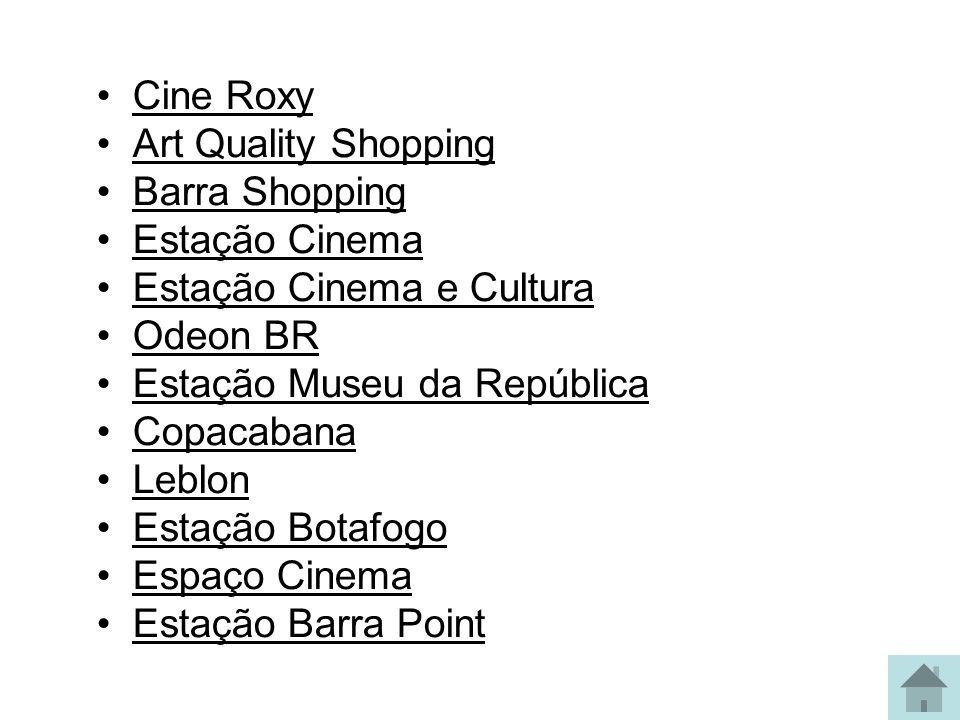 Cine Roxy Art Quality Shopping. Barra Shopping. Estação Cinema. Estação Cinema e Cultura. Odeon BR.