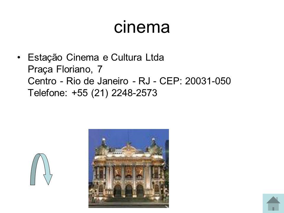 cinema Estação Cinema e Cultura Ltda Praça Floriano, 7 Centro - Rio de Janeiro - RJ - CEP: 20031-050 Telefone: +55 (21) 2248-2573.