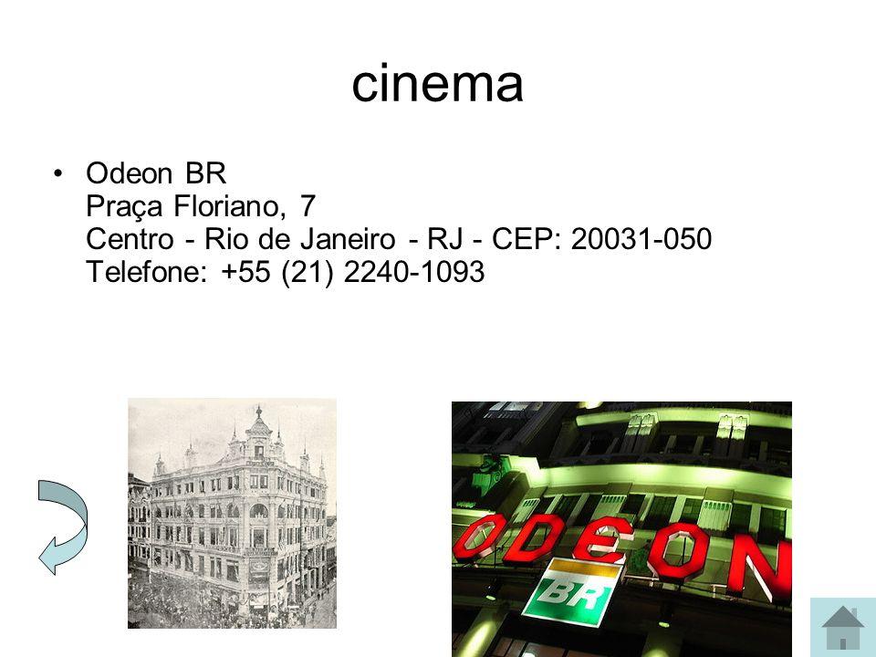 cinema Odeon BR Praça Floriano, 7 Centro - Rio de Janeiro - RJ - CEP: 20031-050 Telefone: +55 (21) 2240-1093.