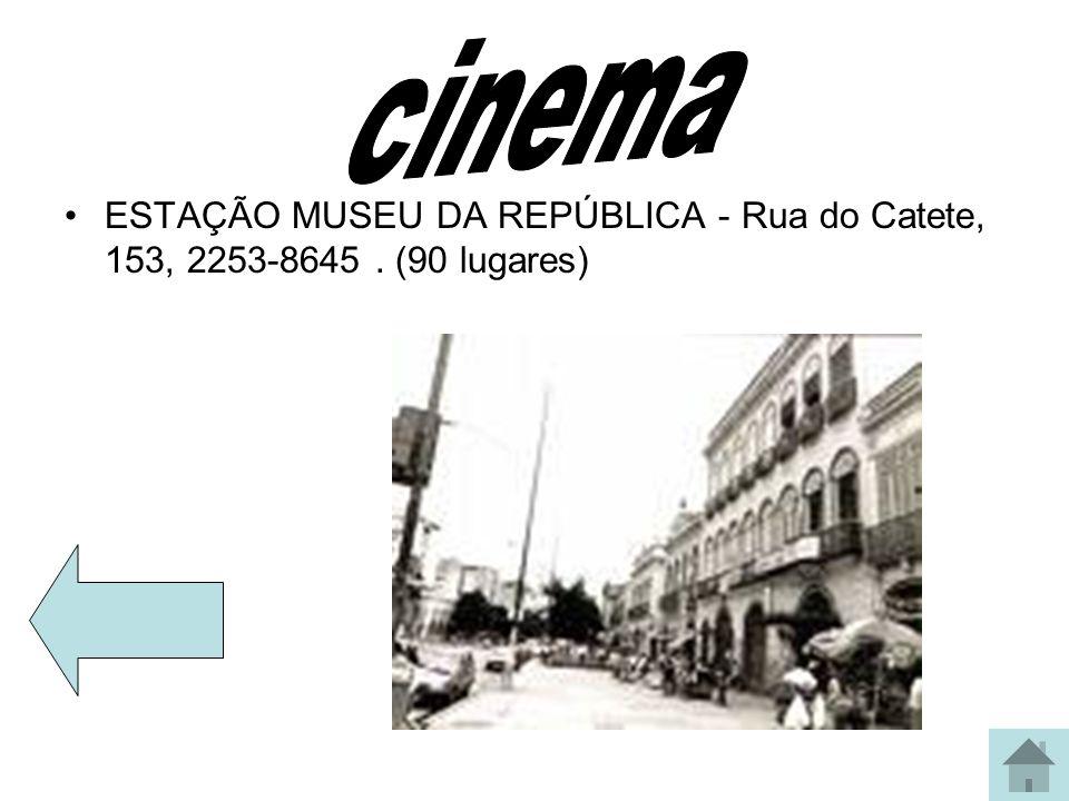 cinema ESTAÇÃO MUSEU DA REPÚBLICA - Rua do Catete, 153, 2253-8645 . (90 lugares)