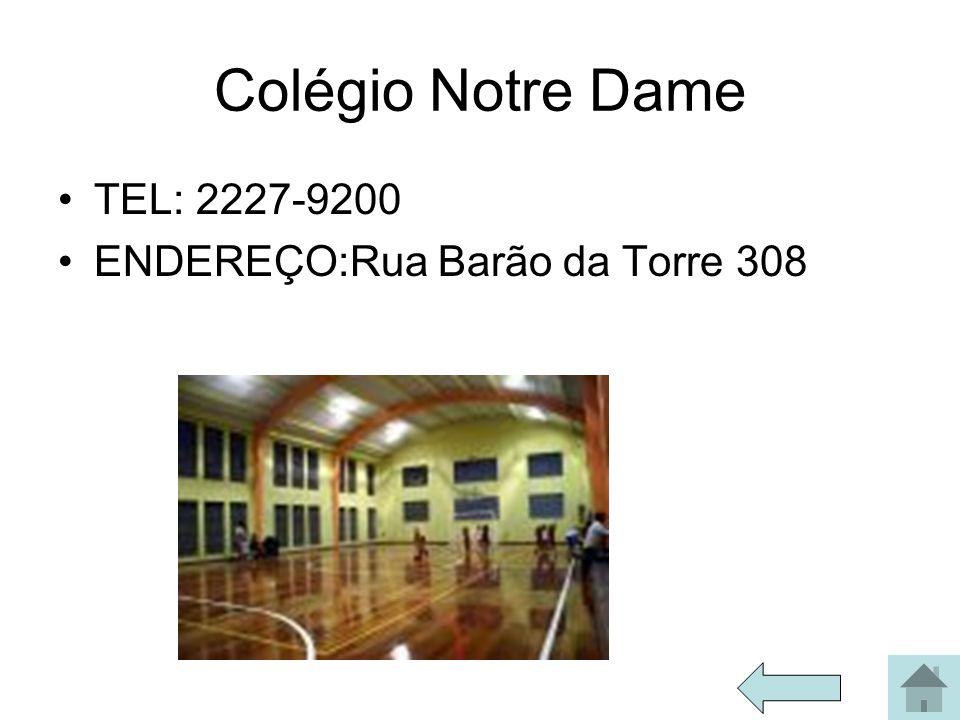 Colégio Notre Dame TEL: 2227-9200 ENDEREÇO:Rua Barão da Torre 308