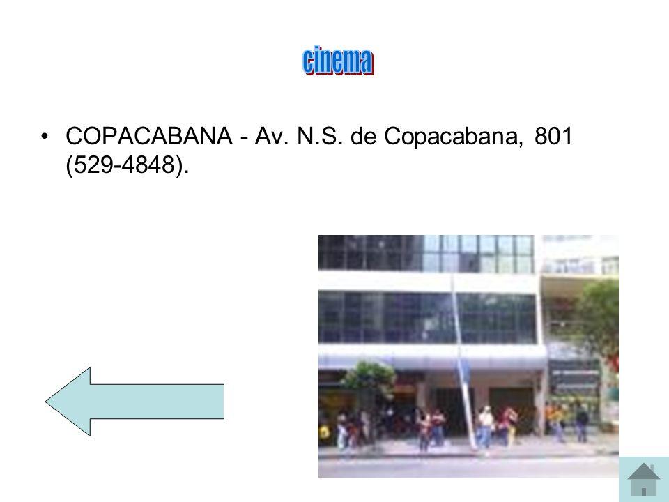 COPACABANA - Av. N.S. de Copacabana, 801 (529-4848).