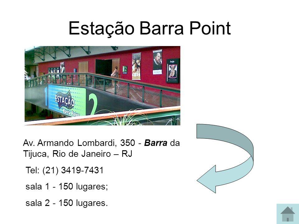 Estação Barra Point Av. Armando Lombardi, 350 - Barra da Tijuca, Rio de Janeiro – RJ. Tel: (21) 3419-7431.