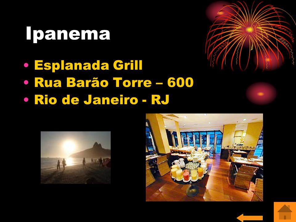 Ipanema Esplanada Grill Rua Barão Torre – 600 Rio de Janeiro - RJ