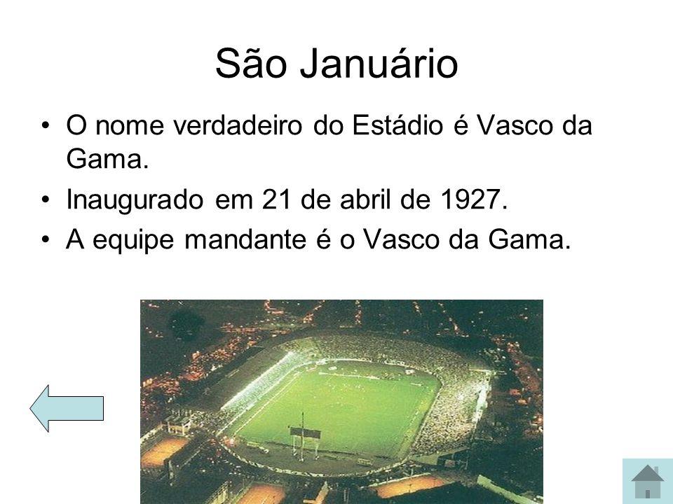 São Januário O nome verdadeiro do Estádio é Vasco da Gama.