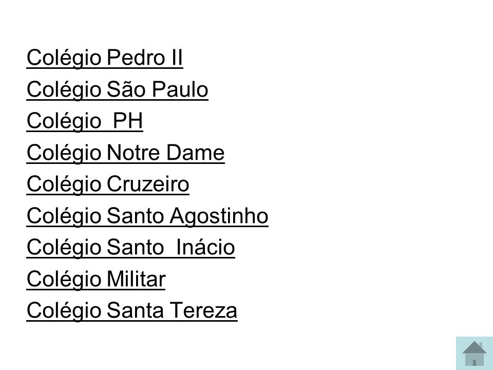 Colégio Pedro II Colégio São Paulo. Colégio PH. Colégio Notre Dame. Colégio Cruzeiro. Colégio Santo Agostinho.