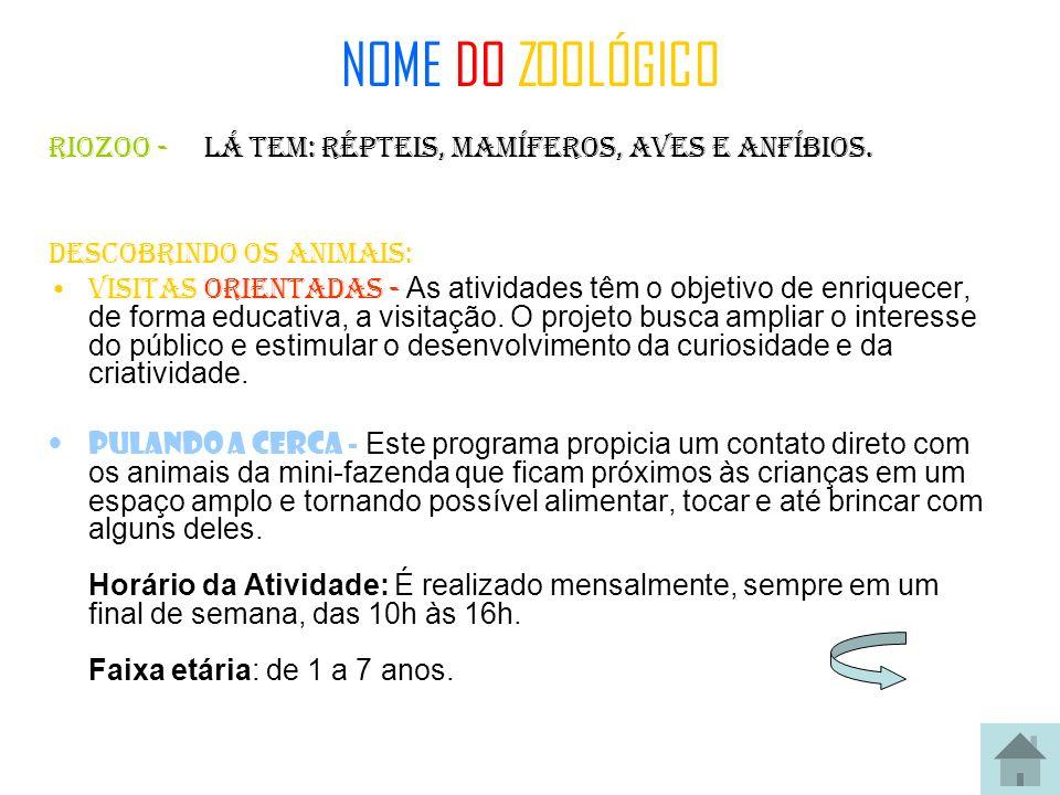 NOME DO ZOOLÓGICO RIOZOO - Lá tem: répteis, mamíferos, aves e anfíbios. Descobrindo os animais: