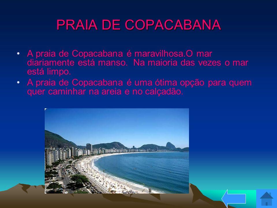 PRAIA DE COPACABANA A praia de Copacabana é maravilhosa.O mar diariamente está manso. Na maioria das vezes o mar está limpo.
