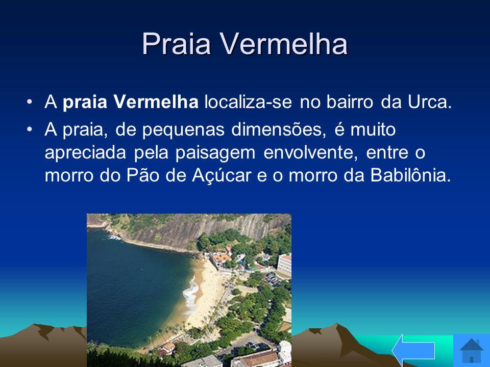Praia Vermelha A praia Vermelha localiza-se no bairro da Urca.