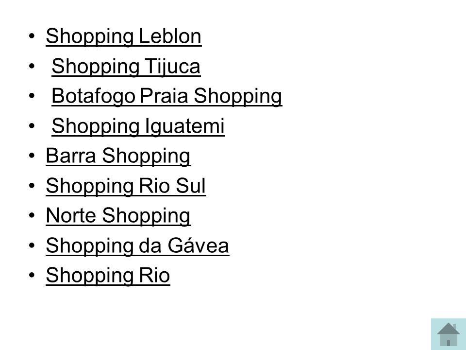 Shopping Leblon Shopping Tijuca. Botafogo Praia Shopping. Shopping Iguatemi. Barra Shopping. Shopping Rio Sul.