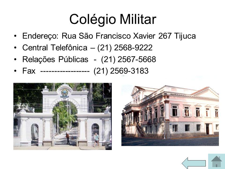 Colégio Militar Endereço: Rua São Francisco Xavier 267 Tijuca