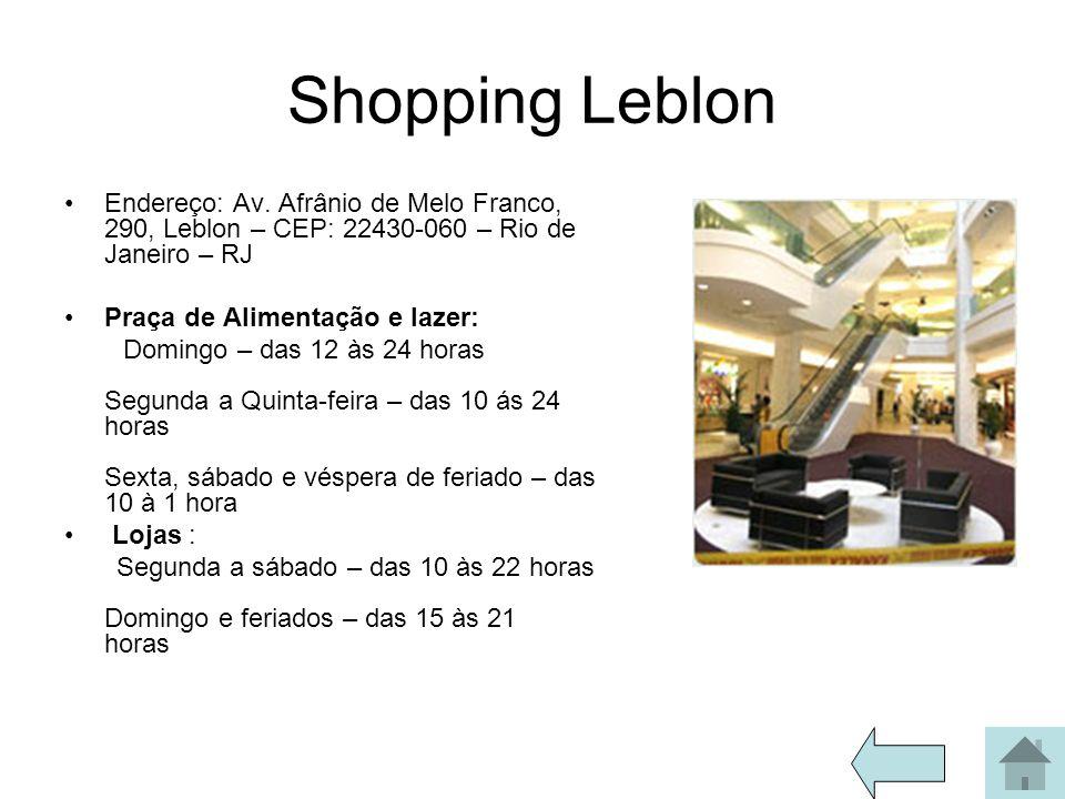 Shopping Leblon Endereço: Av. Afrânio de Melo Franco, 290, Leblon – CEP: 22430-060 – Rio de Janeiro – RJ.