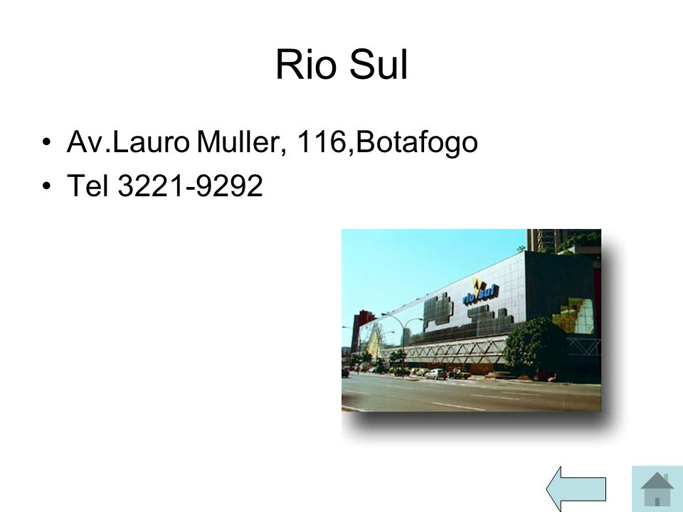 Rio Sul Av.Lauro Muller, 116,Botafogo Tel 3221-9292