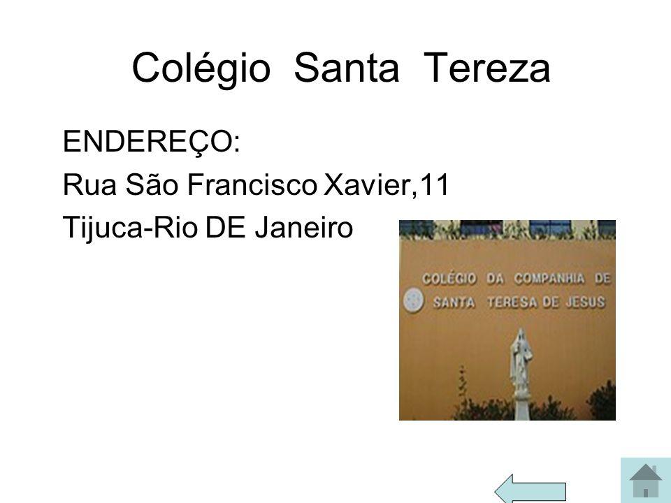 Colégio Santa Tereza ENDEREÇO: Rua São Francisco Xavier,11