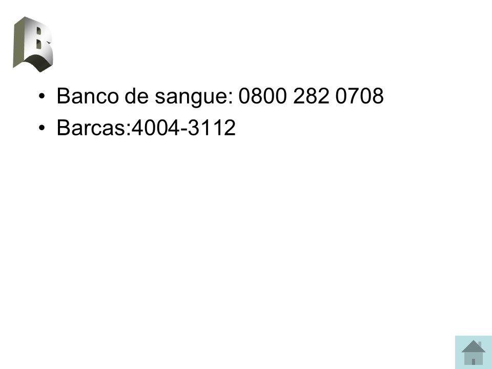 B Banco de sangue: 0800 282 0708 Barcas:4004-3112