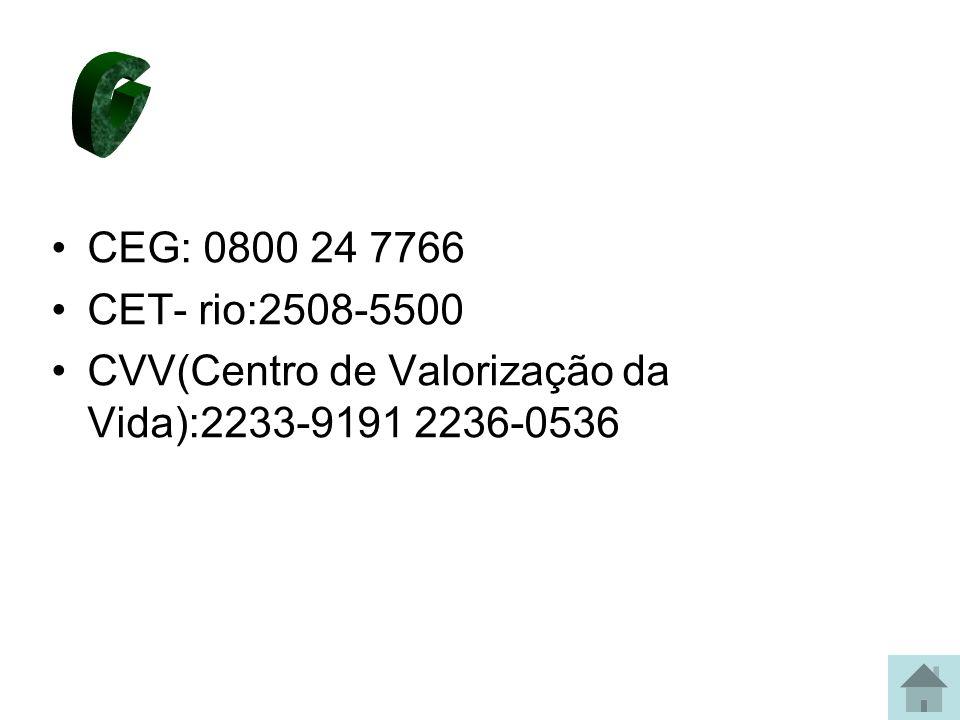 C CEG: 0800 24 7766 CET- rio:2508-5500 CVV(Centro de Valorização da Vida):2233-9191 2236-0536