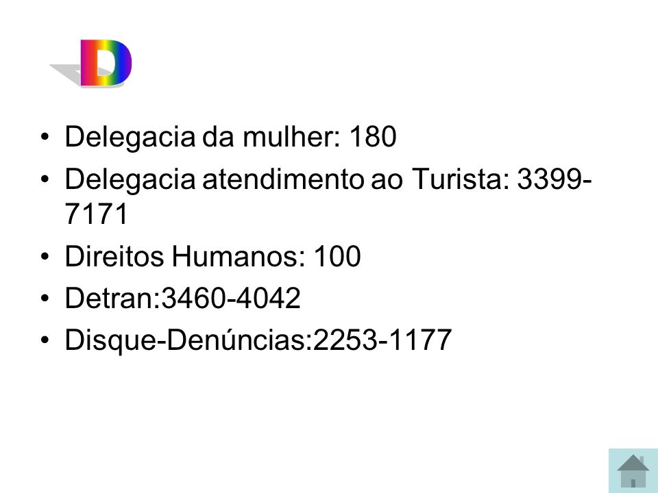 D Delegacia da mulher: 180. Delegacia atendimento ao Turista: 3399- 7171. Direitos Humanos: 100. Detran:3460-4042.