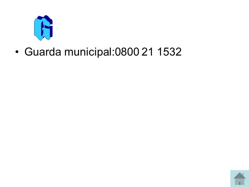 G Guarda municipal:0800 21 1532