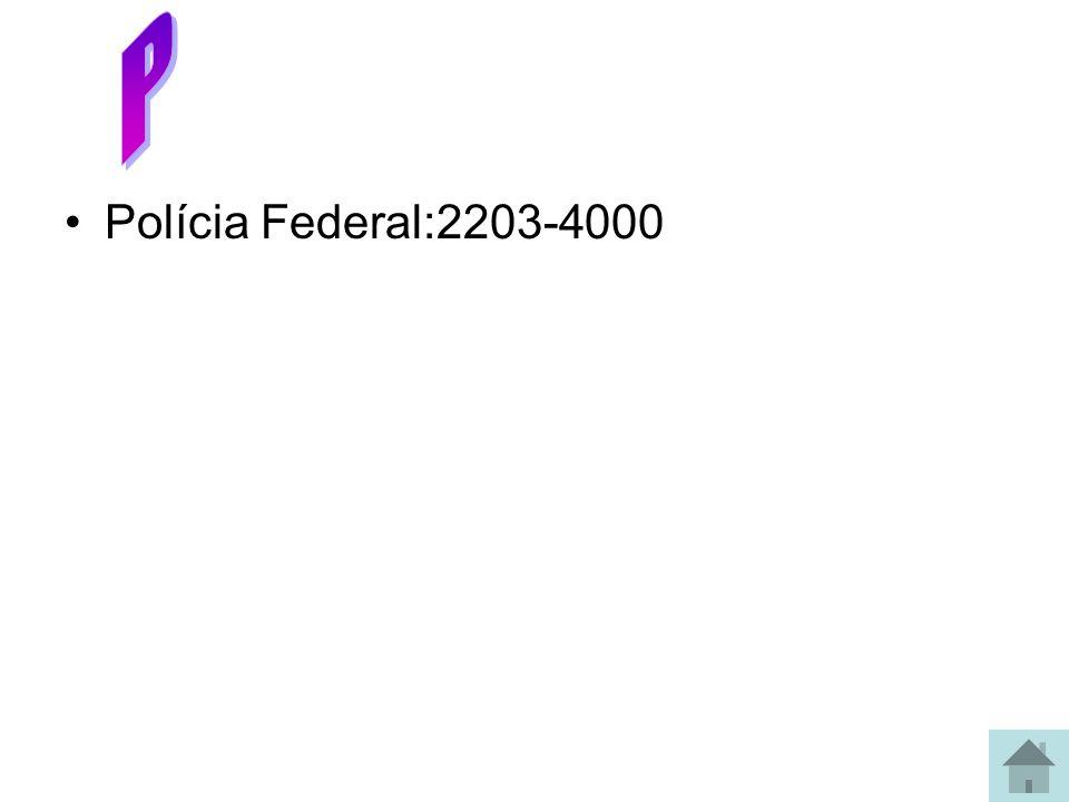 P Polícia Federal:2203-4000