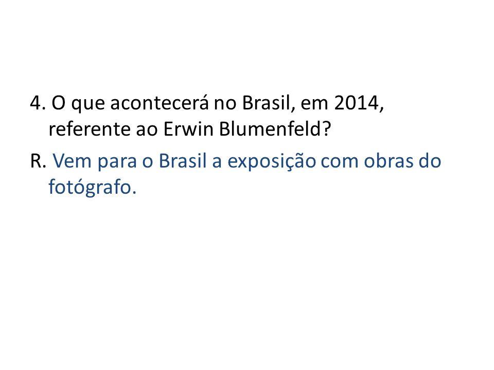 4. O que acontecerá no Brasil, em 2014, referente ao Erwin Blumenfeld