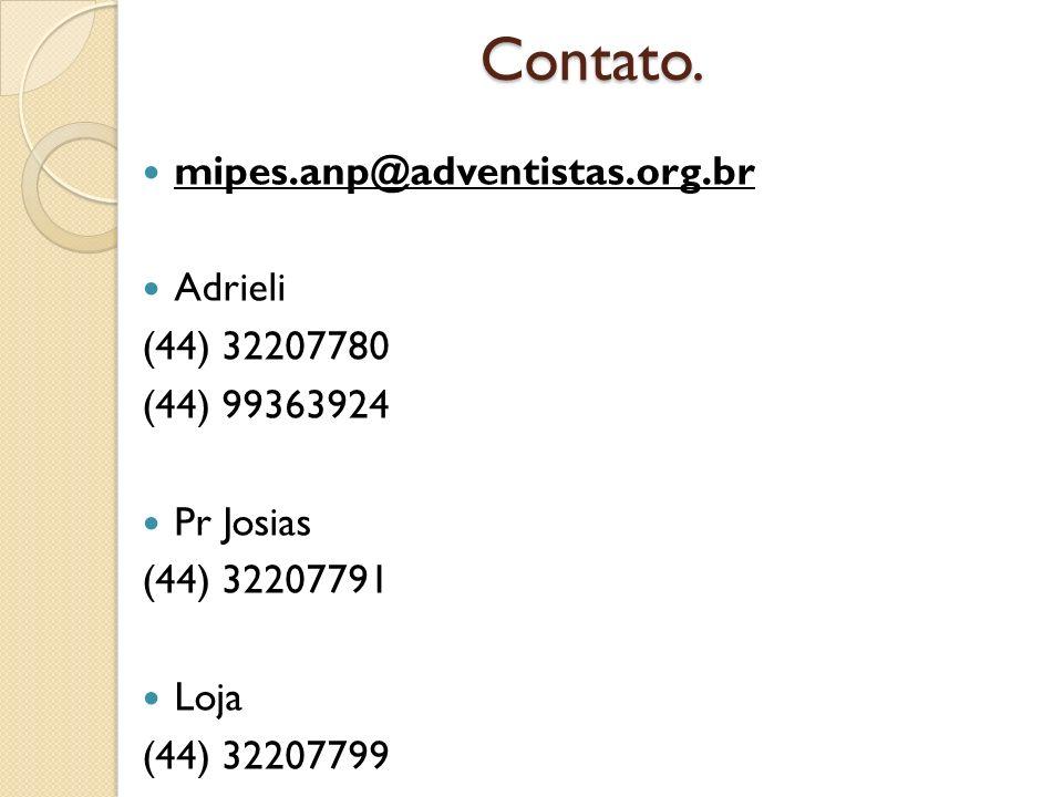 Contato. mipes.anp@adventistas.org.br Adrieli (44) 32207780