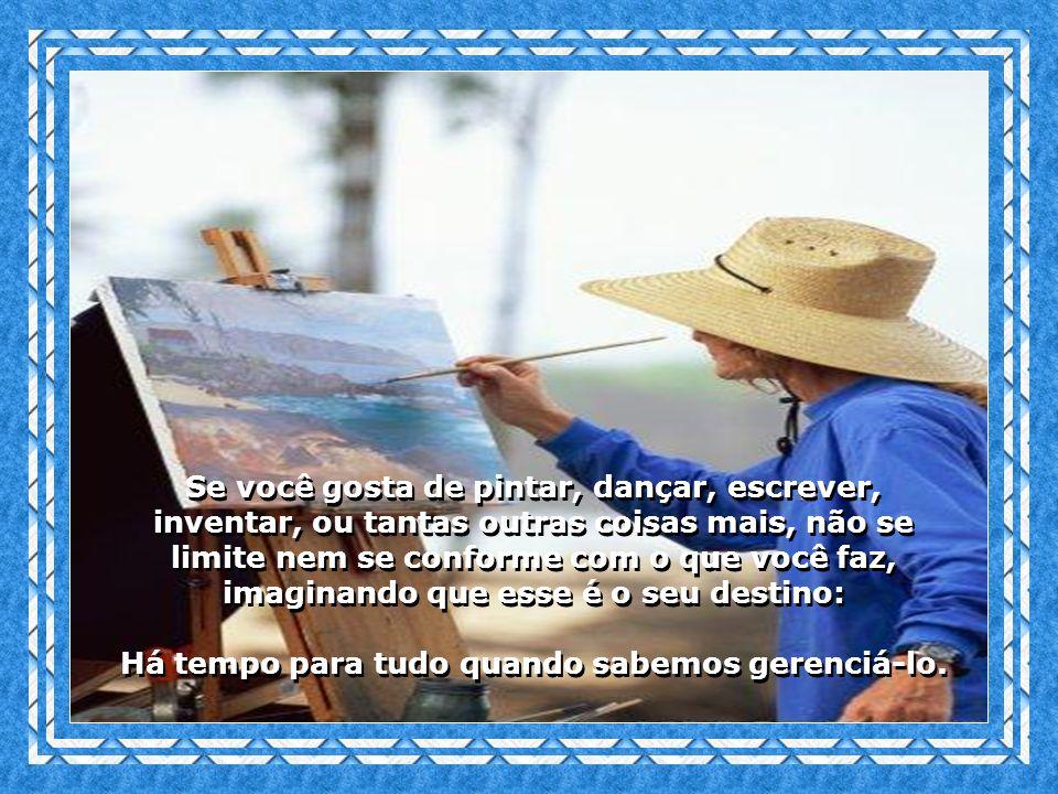 Se você gosta de pintar, dançar, escrever,