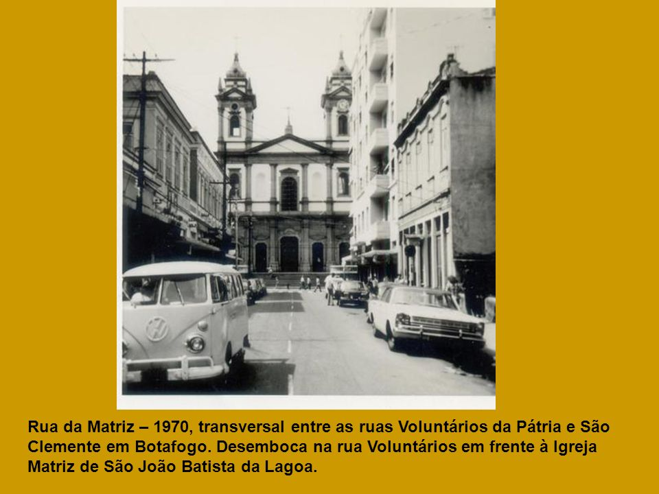 Rua da Matriz – 1970, transversal entre as ruas Voluntários da Pátria e São Clemente em Botafogo.