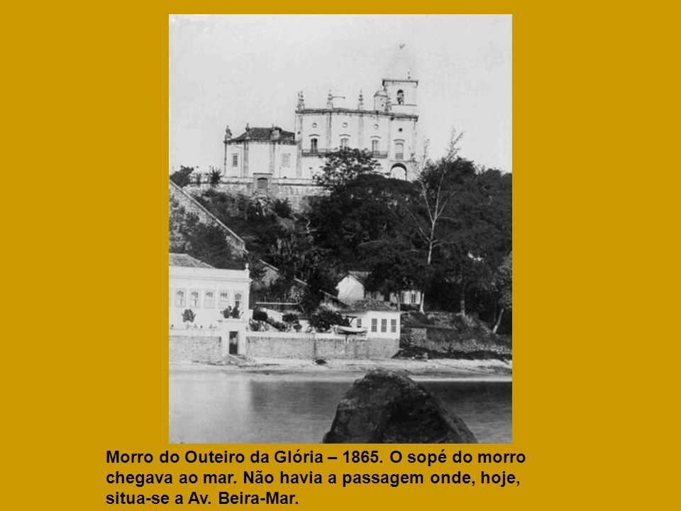 Morro do Outeiro da Glória – 1865. O sopé do morro chegava ao mar