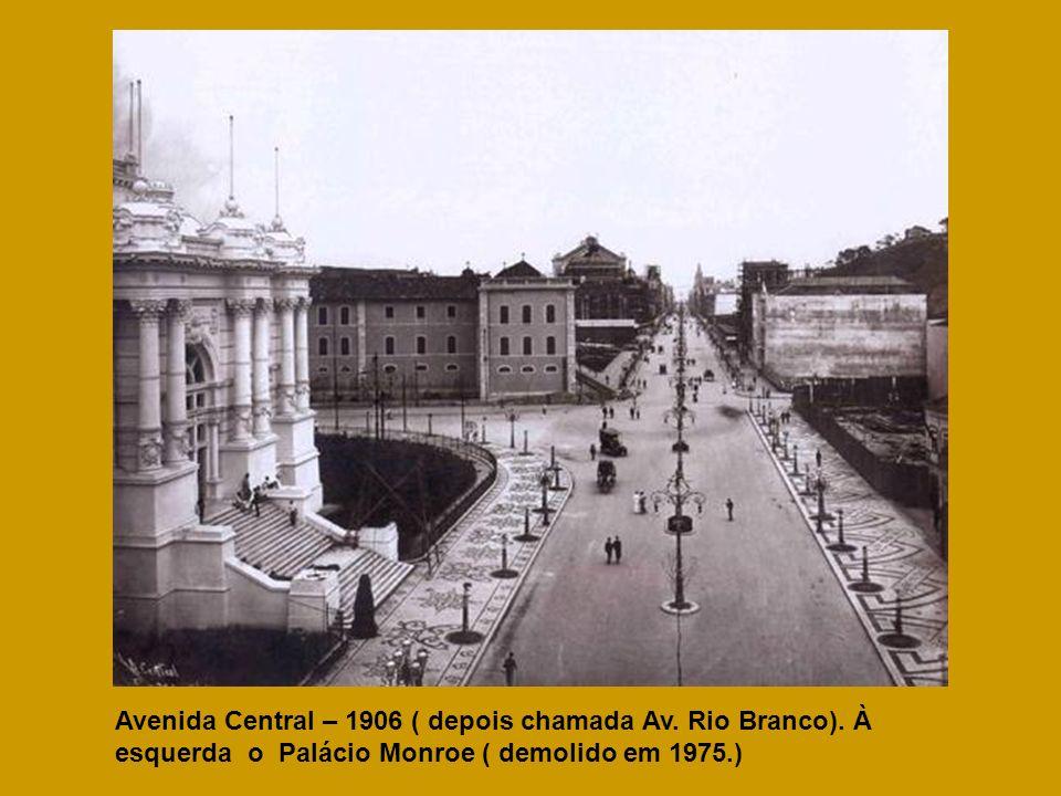 Avenida Central – 1906 ( depois chamada Av. Rio Branco)