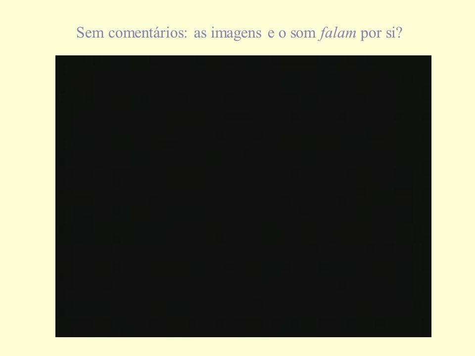 Sem comentários: as imagens e o som falam por si