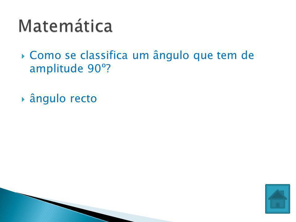 Matemática Como se classifica um ângulo que tem de amplitude 90º