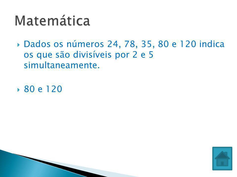 Matemática Dados os números 24, 78, 35, 80 e 120 indica os que são divisíveis por 2 e 5 simultaneamente.