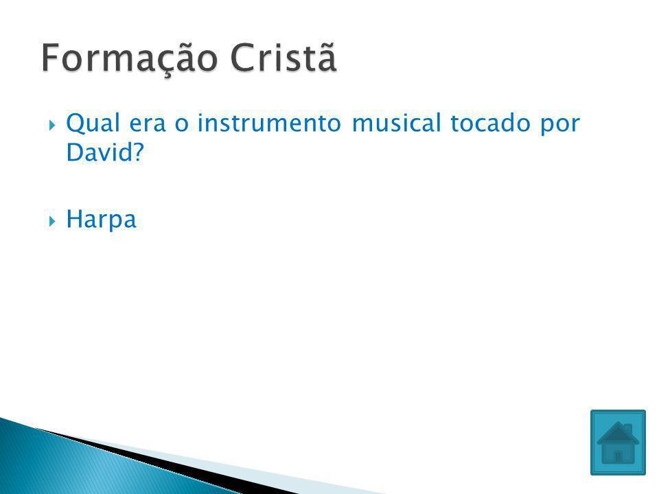 Formação Cristã Qual era o instrumento musical tocado por David Harpa